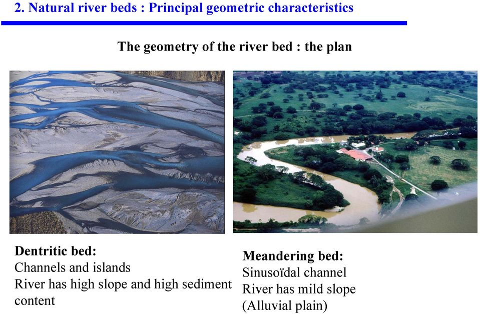 and islands River has high slope and high sediment content