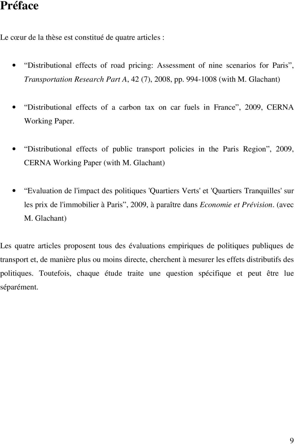 Distributional effects of public transport policies in the Paris Region, 2009, CERNA Working Paper (with M.