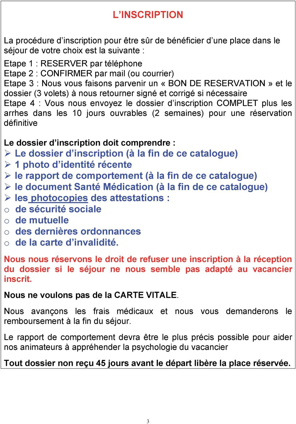 COMPLET plus les arrhes dans les 10 jours ouvrables (2 semaines) pour une réservation définitive Le dossier d inscription doit comprendre : Le dossier d inscription (à la fin de ce catalogue) 1 photo