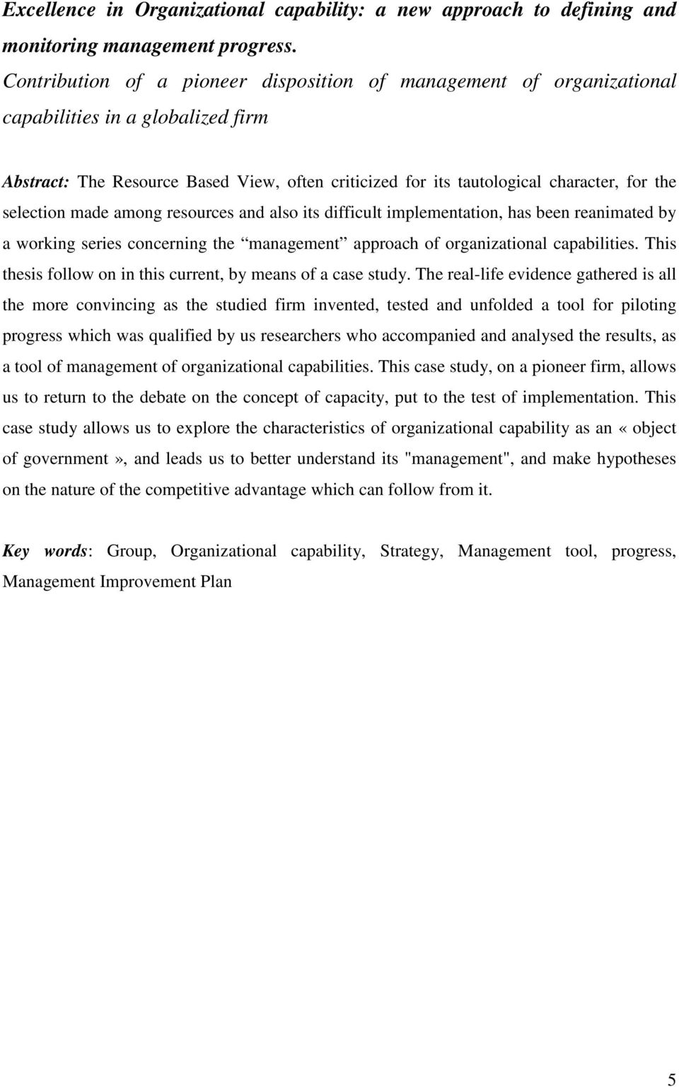 selection made among resources and also its difficult implementation, has been reanimated by a working series concerning the management approach of organizational capabilities.