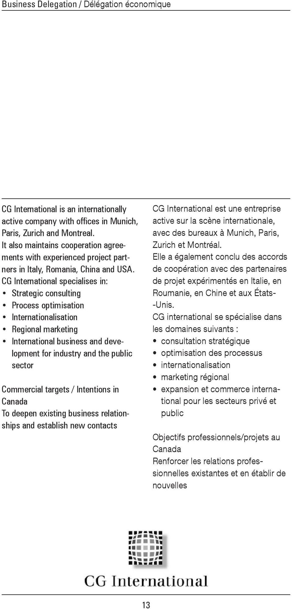 CG International specialises in: Strategic consulting Process optimisation Internationalisation Regional marketing International business and development for industry and the public sector Commercial