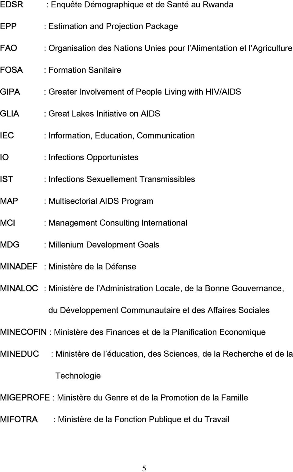 Sexuellement Transmissibles : Multisectorial AIDS Program : Management Consulting International : Millenium Development Goals MINADEF : Ministère de la Défense MINALOC : Ministère de l Administration