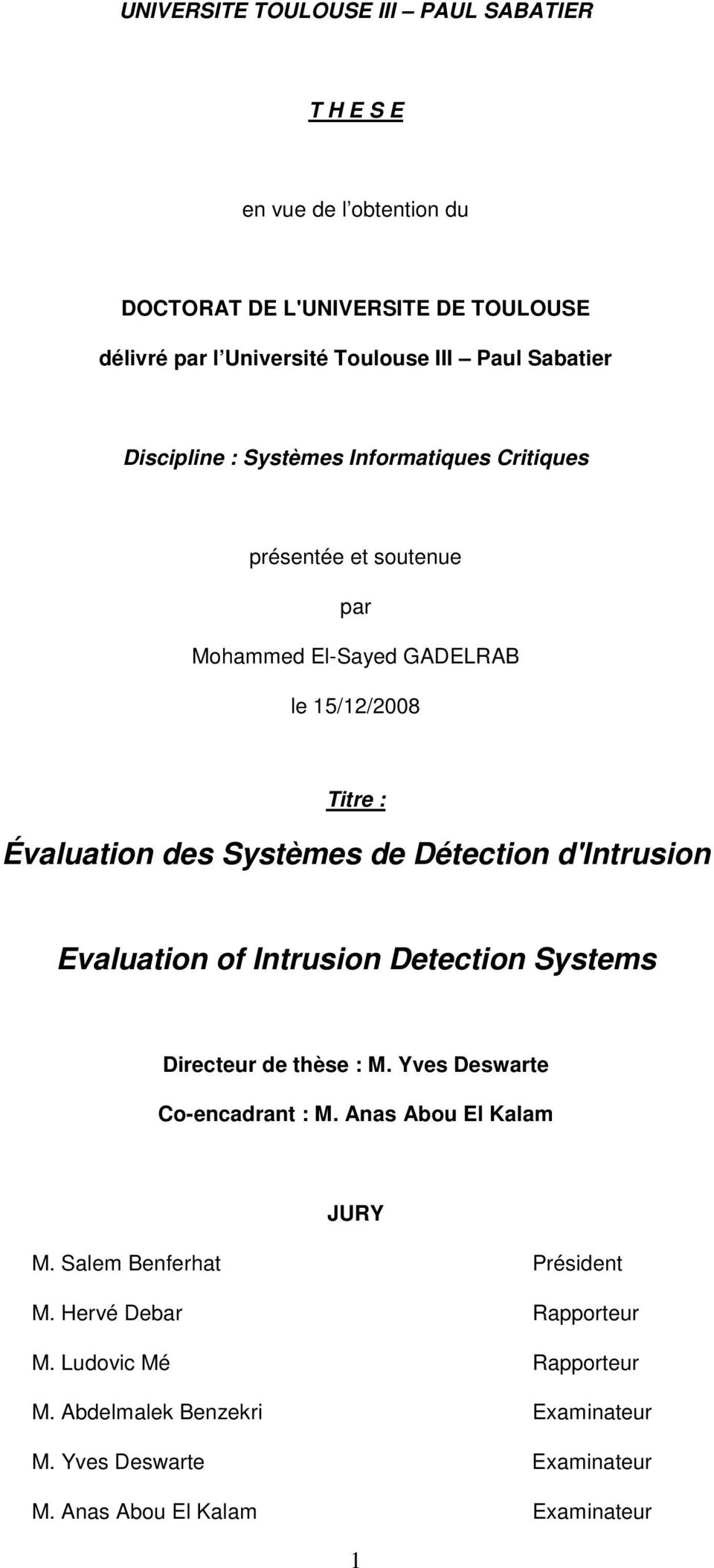 Détection d'intrusion Evaluation of Intrusion Detection Systems Directeur de thèse : M. Yves Deswarte Co-encadrant : M. Anas Abou El Kalam JURY M.
