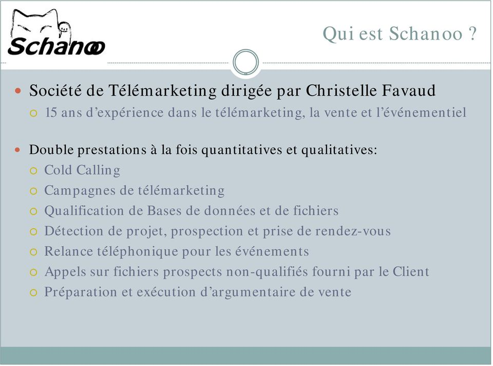 Double prestations à la fois quantitatives et qualitatives: Cold Calling Campagnes de télémarketing Qualification de Bases de