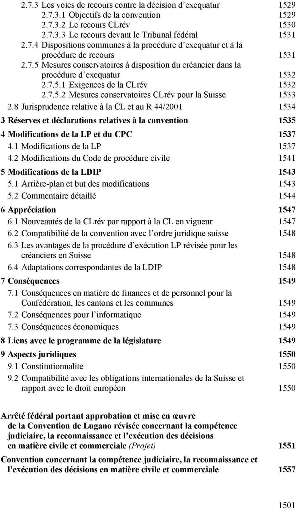 8 Jurisprudence relative à la CL et au R 44/2001 1534 3 Réserves et déclarations relatives à la convention 1535 4 Modifications de la LP et du CPC 1537 4.1 Modifications de la LP 1537 4.