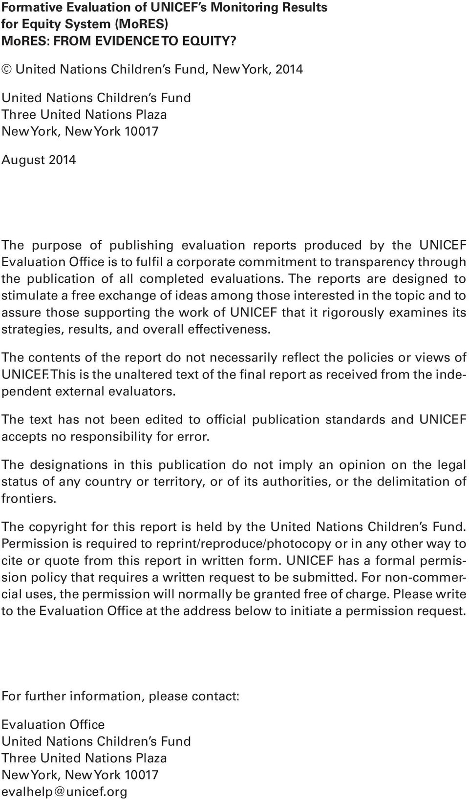 the UNICEF Evaluation Office is to fulfil a corporate commitment to transparency through the publication of all completed evaluations.