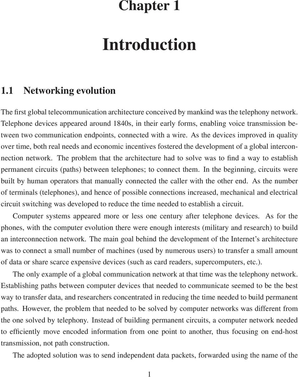 As the devices improved in quality over time, both real needs and economic incentives fostered the development of a global interconnection network.