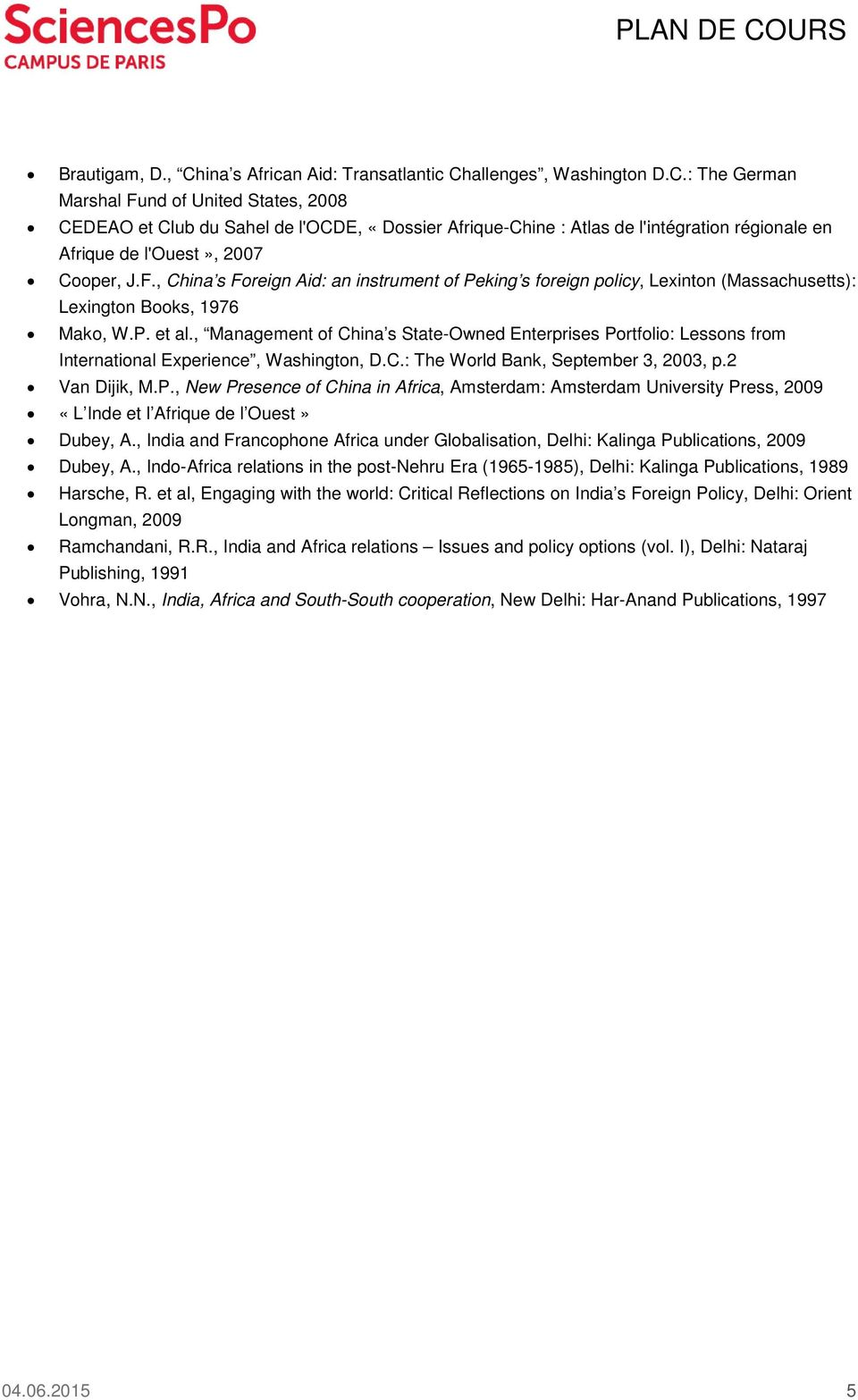 , Management of China s State-Owned Enterprises Portfolio: Lessons from International Experience, Washington, D.C.: The World Bank, September 3, 2003, p.2 Van Dijik, M.P., New Presence of China in Africa, Amsterdam: Amsterdam University Press, 2009 «L Inde et l Afrique de l Ouest» Dubey, A.