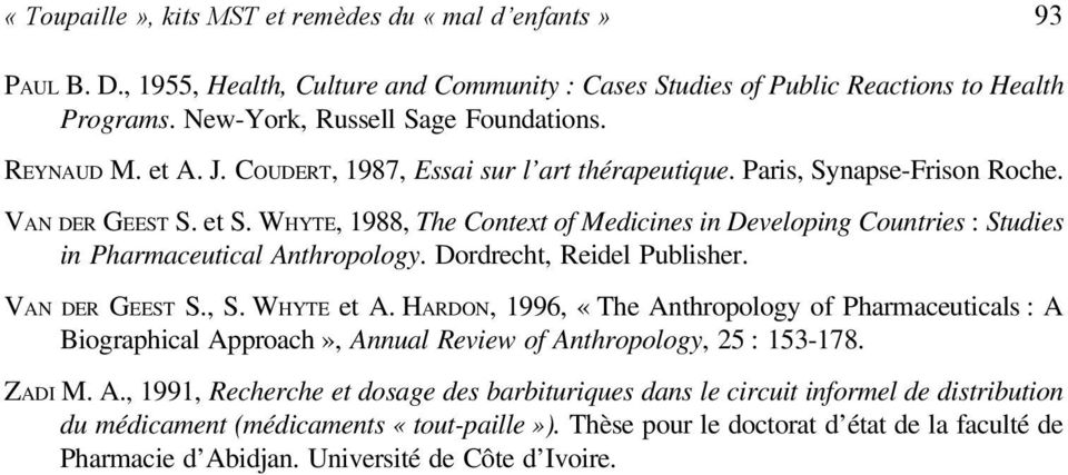 WHYTE, 1988, The Context of Medicines in Developing Countries : Studies in Pharmaceutical Anthropology. Dordrecht, Reidel Publisher. VAN DER GEEST S., S. WHYTE et A.