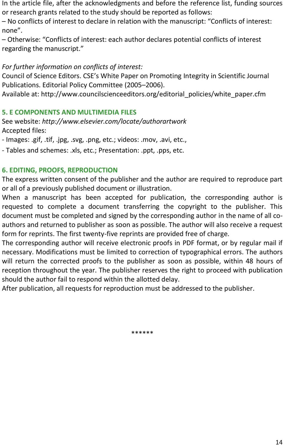 For further information on conflicts of interest: Council of Science Editors. CSE s White Paper on Promoting Integrity in Scientific Journal Publications. Editorial Policy Committee (2005 2006).