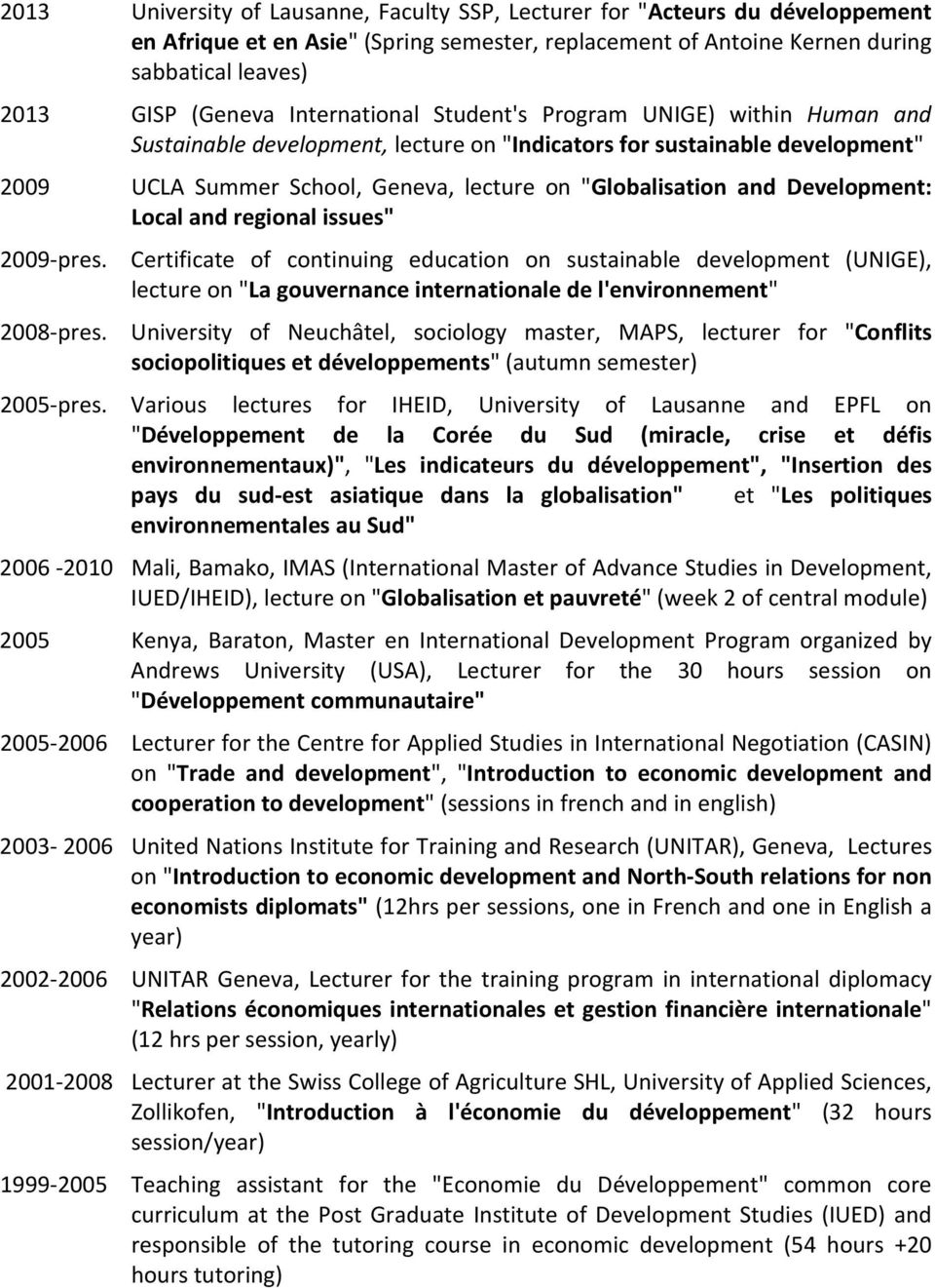 "Development: Local and regional issues"" 2009-pres. Certificate of continuing education on sustainable development (UNIGE), lecture on ""La gouvernance internationale de l'environnement"" 2008-pres."
