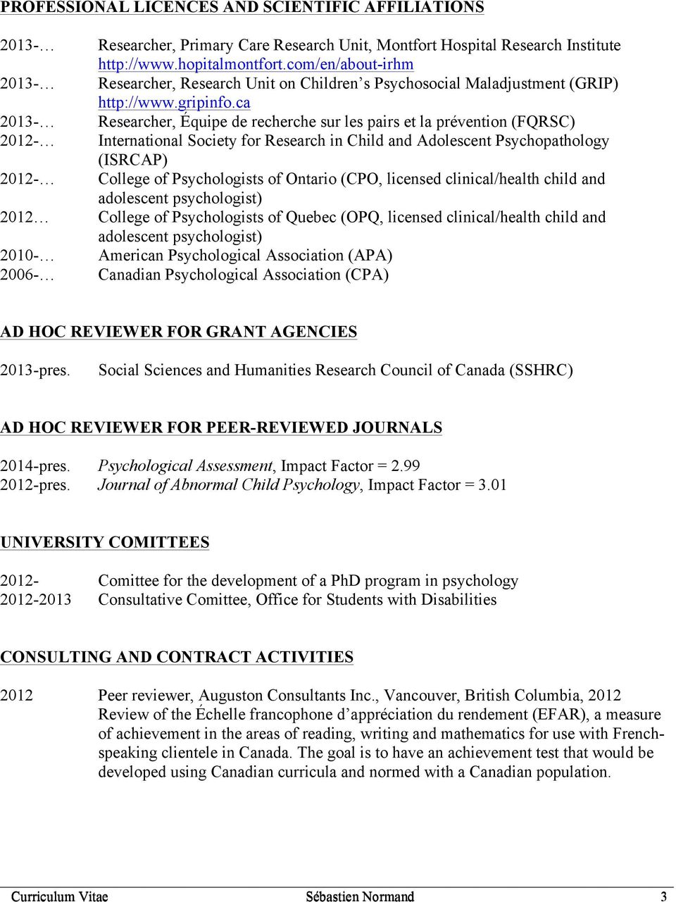 ca 2013- Researcher, Équipe de recherche sur les pairs et la prévention (FQRSC) 2012- International Society for Research in Child and Adolescent Psychopathology (ISRCAP) 2012- College of