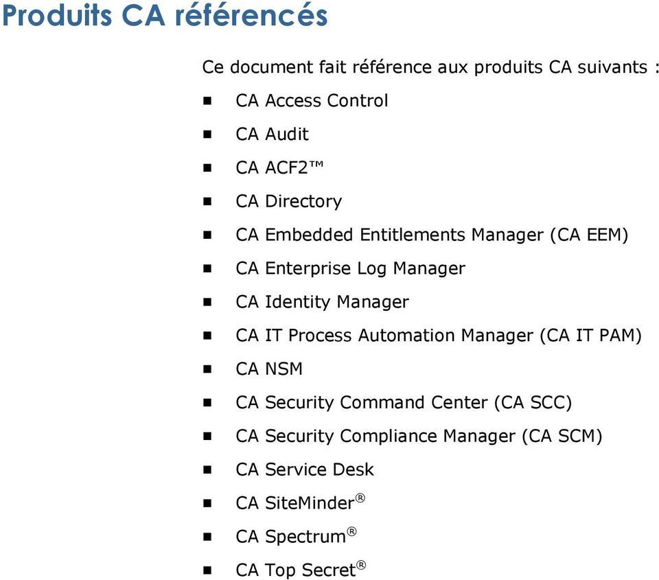 Identity Manager CA IT Process Automation Manager (CA IT PAM) CA NSM CA Security Command Center