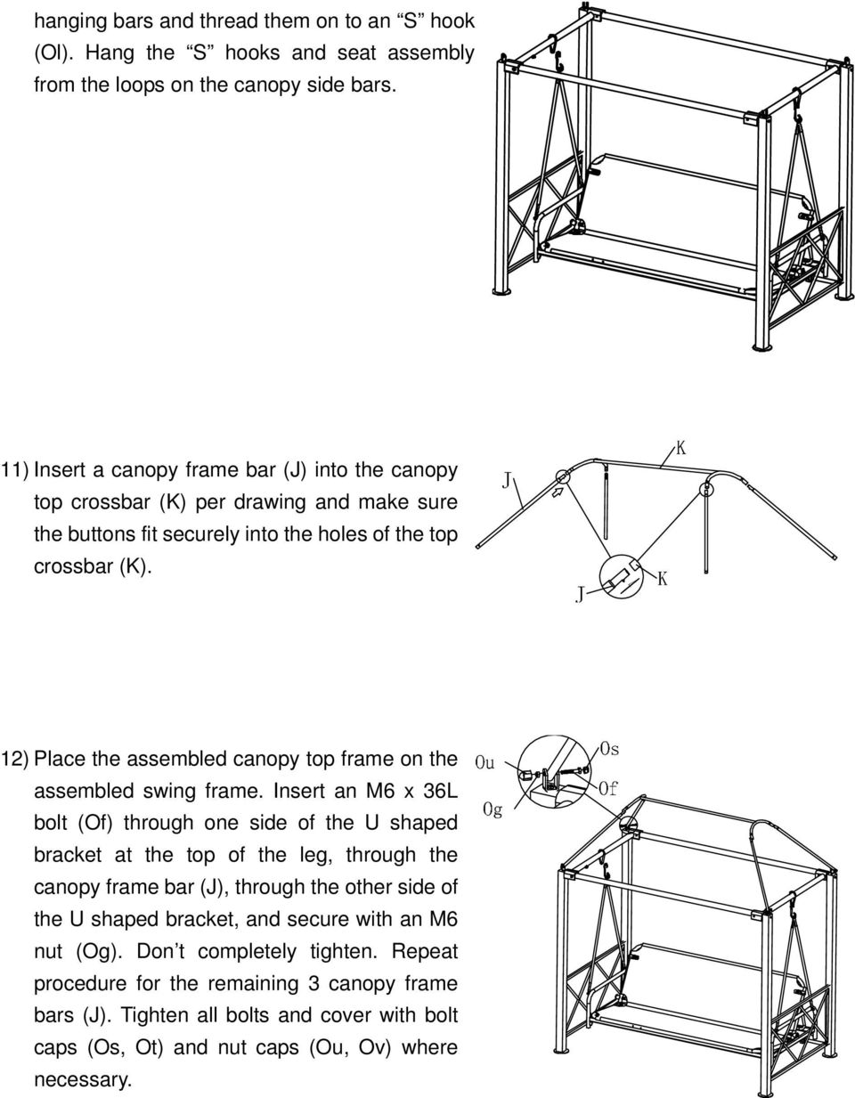 12) Place the assembled canopy top frame on the assembled swing frame.