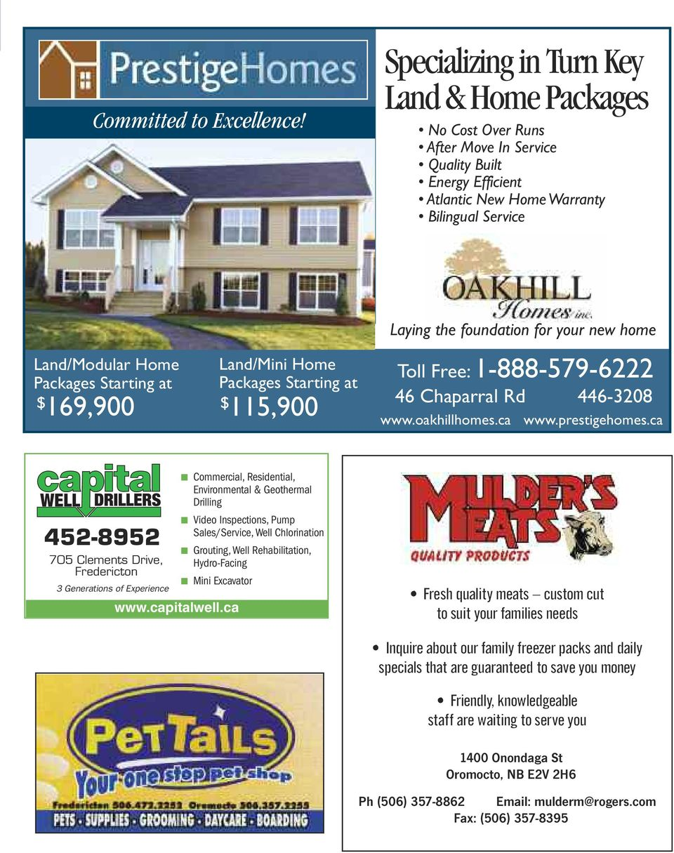 at Land/Mini Home Packages Starting at $ 169,900 $ 115,900 Laying the foundation for your new home Toll Free: 1-888-579-6222 46 Chaparral Rd 446-3208 www.oakhillhomes.ca www.prestigehomes.