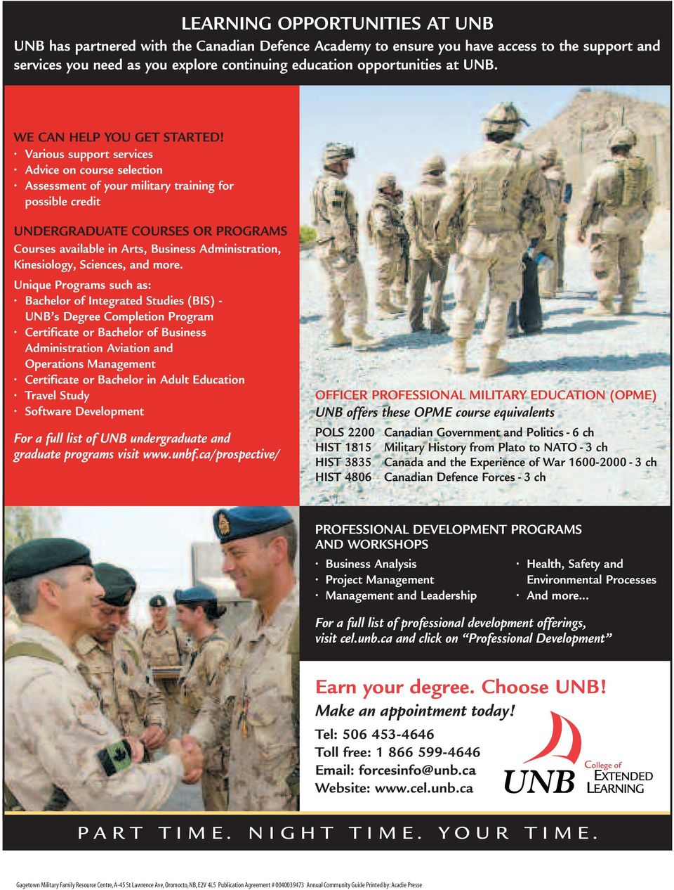 Various support services Advice on course selection Assessment of your military training for possible credit UNDERGRADUATE COURSES OR PROGRAMS Courses available in Arts, Business Administration,