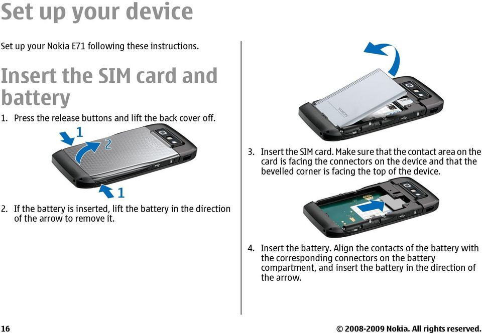 Make sure that the contact area on the card is facing the connectors on the device and that the bevelled corner is facing the top of the device. 2.