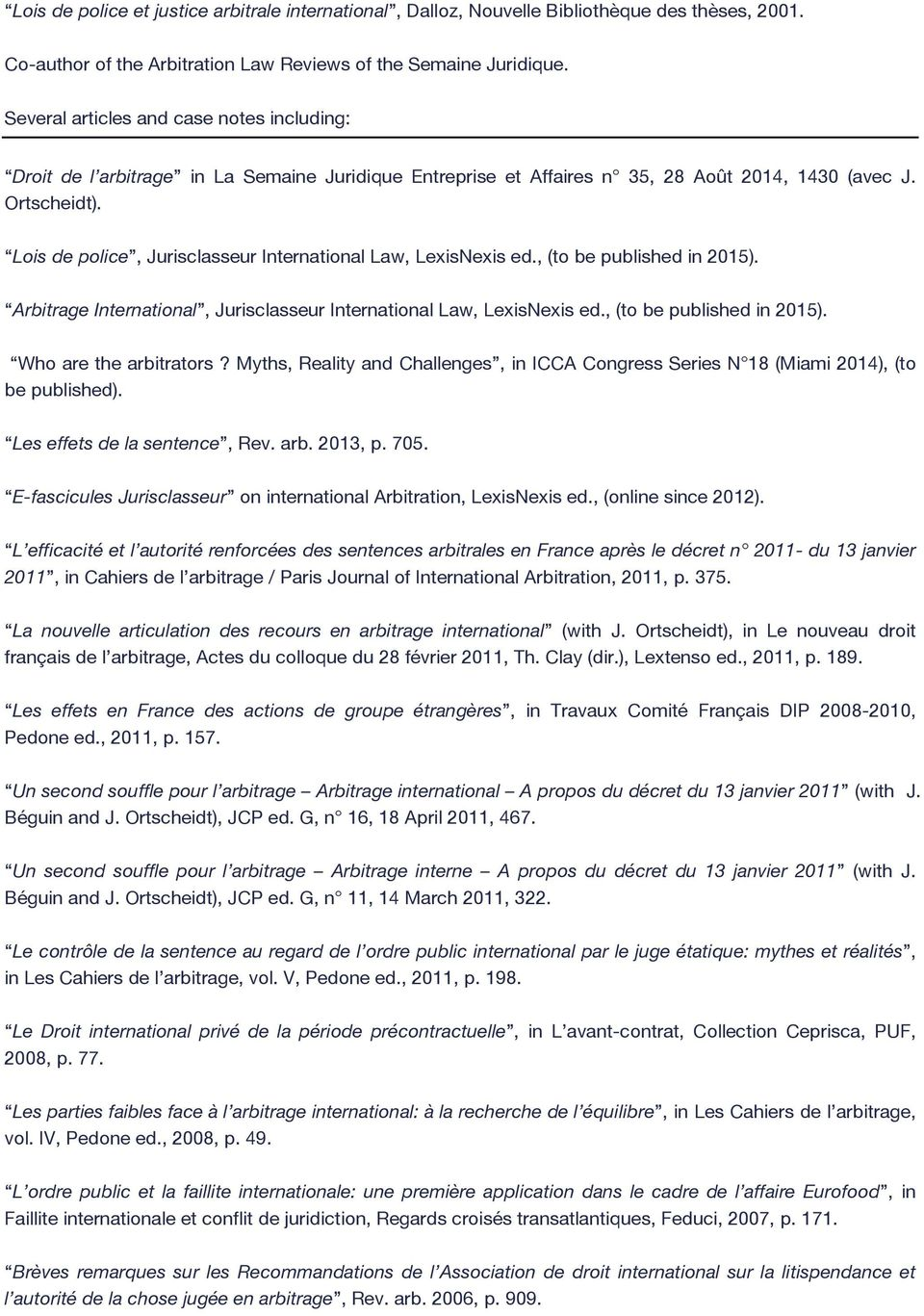 Lois de police, Jurisclasseur International Law, LexisNexis ed., (to be published in 2015). Arbitrage International, Jurisclasseur International Law, LexisNexis ed., (to be published in 2015). Who are the arbitrators?