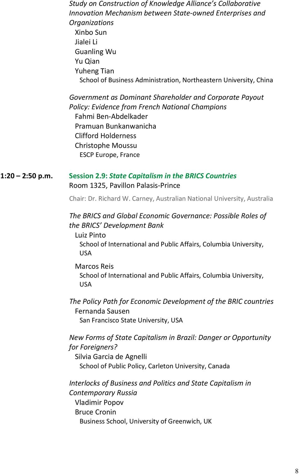 Bunkanwanicha Clifford Holderness Christophe Moussu ESCP Europe, France 1:20 2:50 p.m. Session 2.9: State Capitalism in the BRICS Countries Room 1325, Pavillon Palasis Prince Chair: Dr. Richard W.