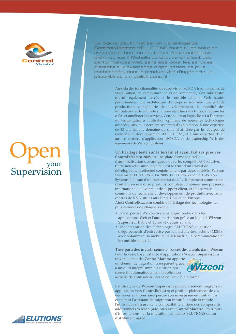 Open your Supervision Au-delà des fonctionnalités de supervision SCADA traditionnelles de visualisation, de communication et de commande, ControlMaestro fournit également l accès et le contrôle