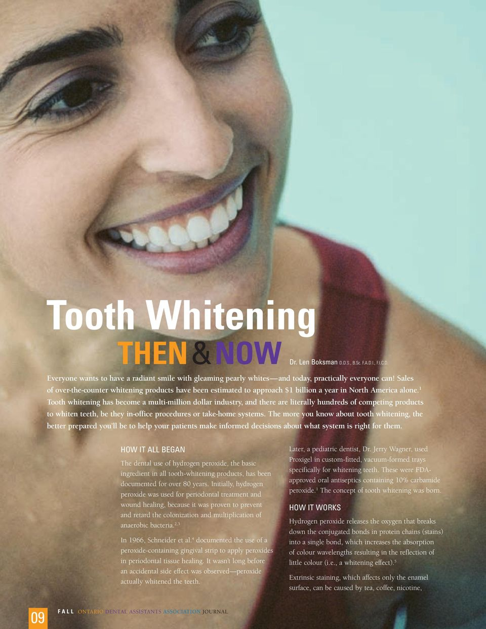 1 Tooth whitening has become a multi-million dollar industry, and there are literally hundreds of competing products to whiten teeth, be they in-office procedures or take-home systems.