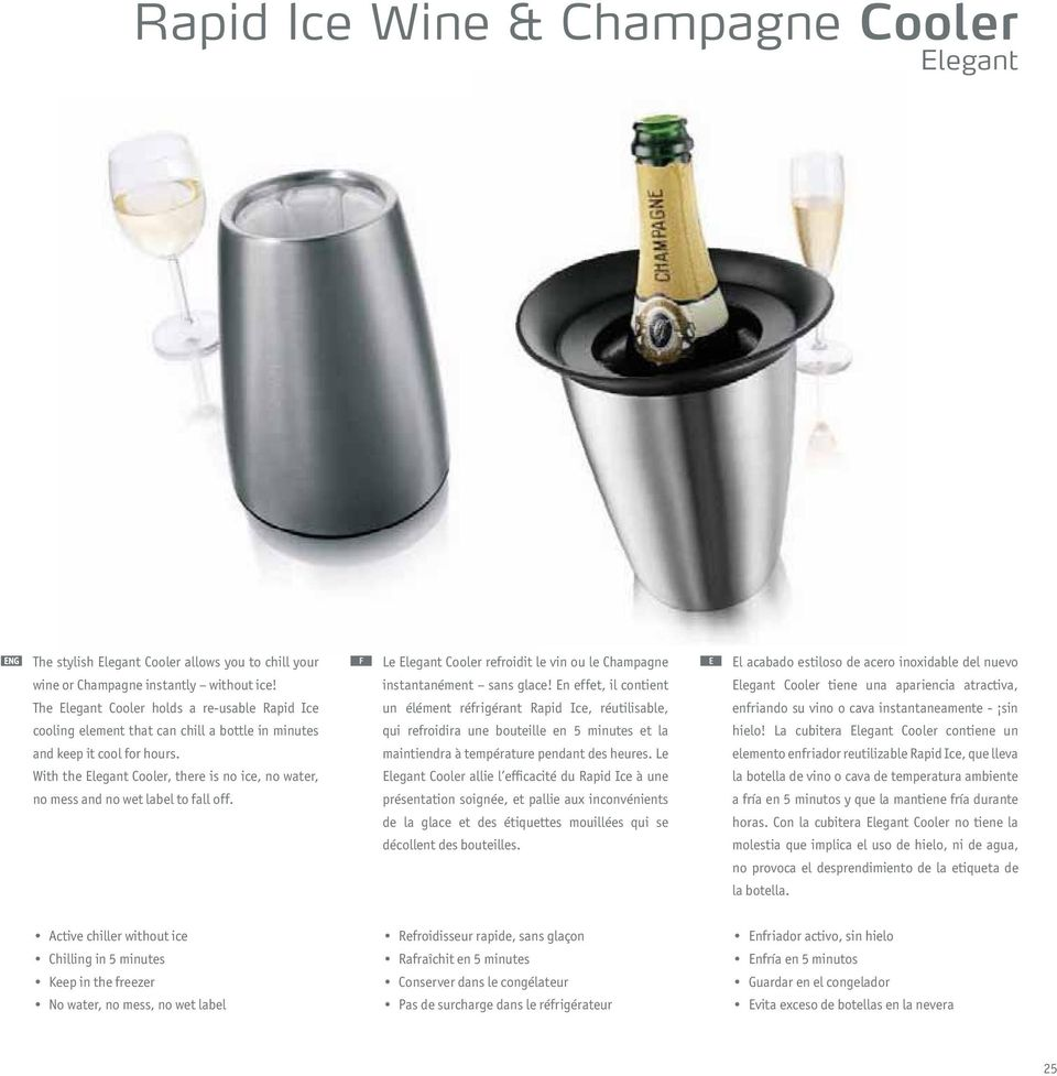 With the Elegant Cooler, there is no ice, no water, no mess and no wet label to fall off. Le Elegant Cooler refroidit le vin ou le Champagne instantanément sans glace!