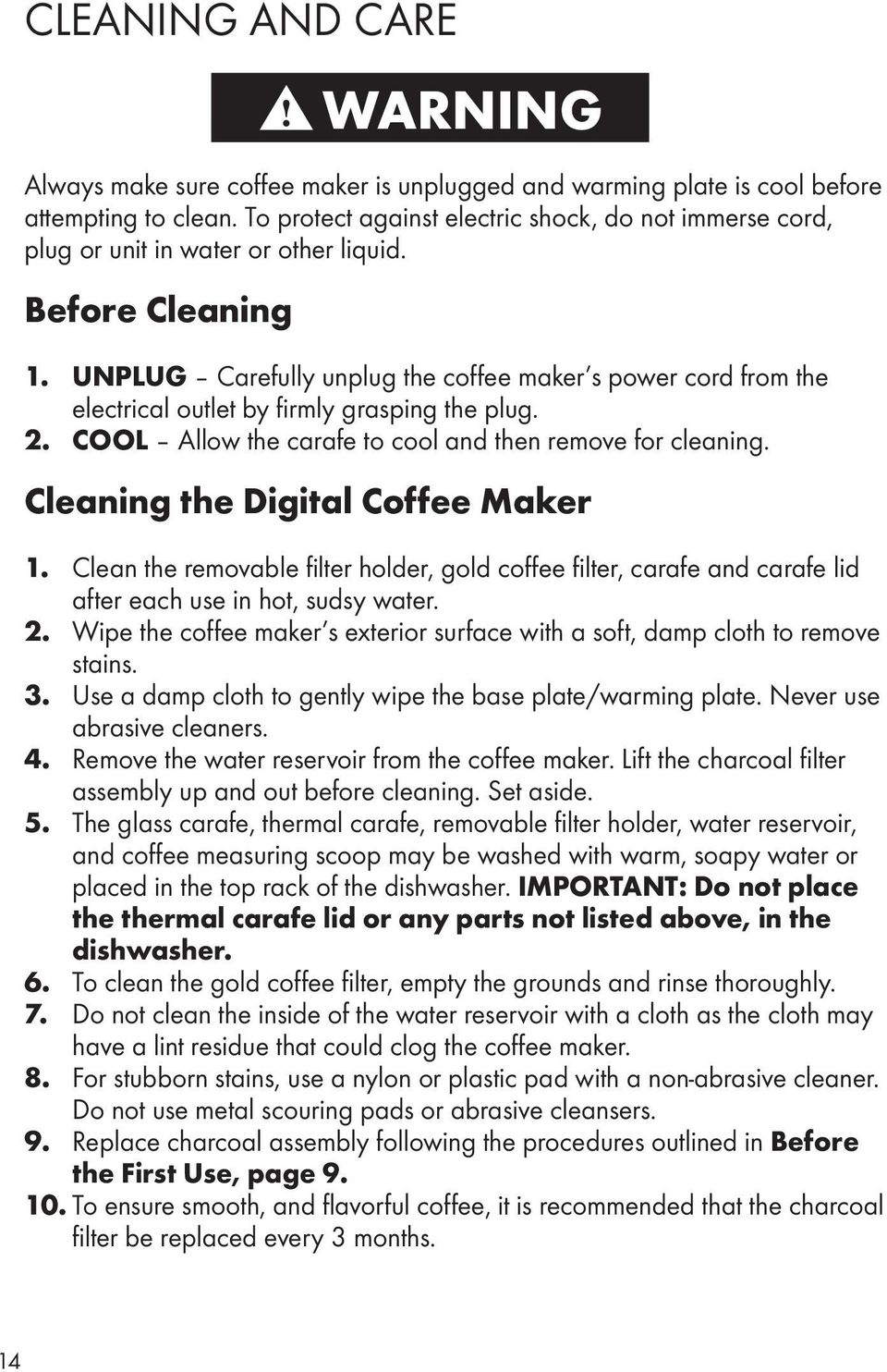 UNPLUG Carefully unplug the coffee maker s power cord from the electrical outlet by firmly grasping the plug. 2. COOL Allow the carafe to cool and then remove for cleaning.