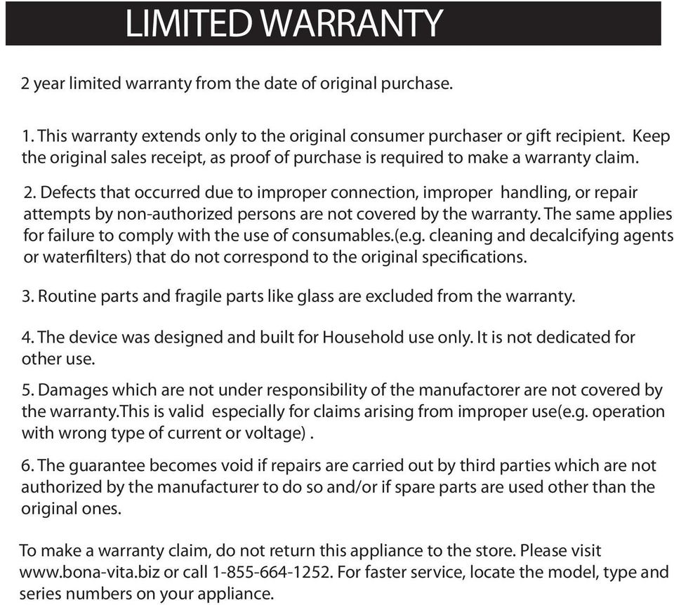 Defects that occurred due to improper connection, improper handling, or repair attempts by non-authorized persons are not covered by the warranty.