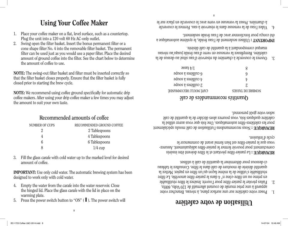 Place the desired amount of ground coffee into the filter. See the chart below to determine the amount of coffee to use.