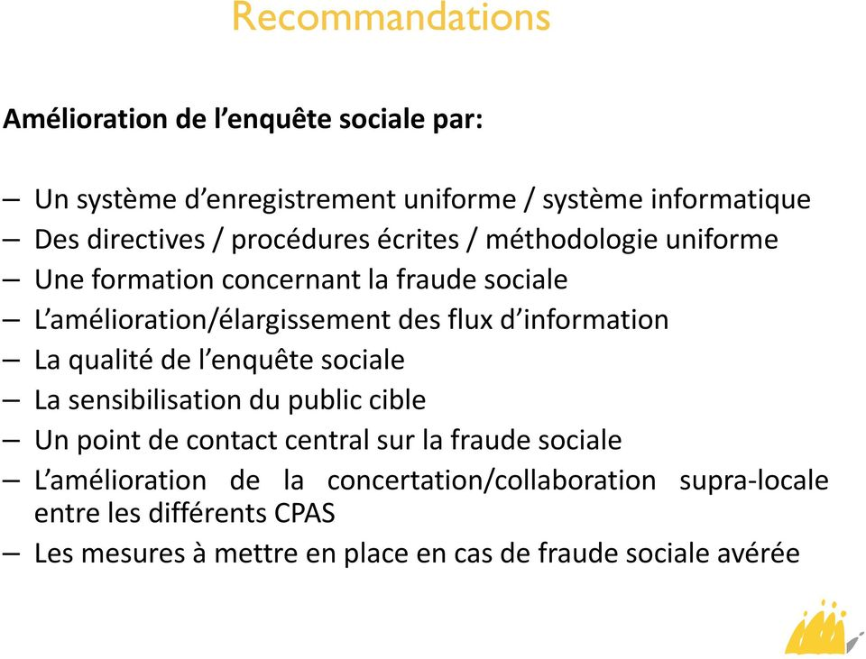 information La qualité de l enquête sociale La sensibilisation du public cible Un point de contact central sur la fraude sociale L