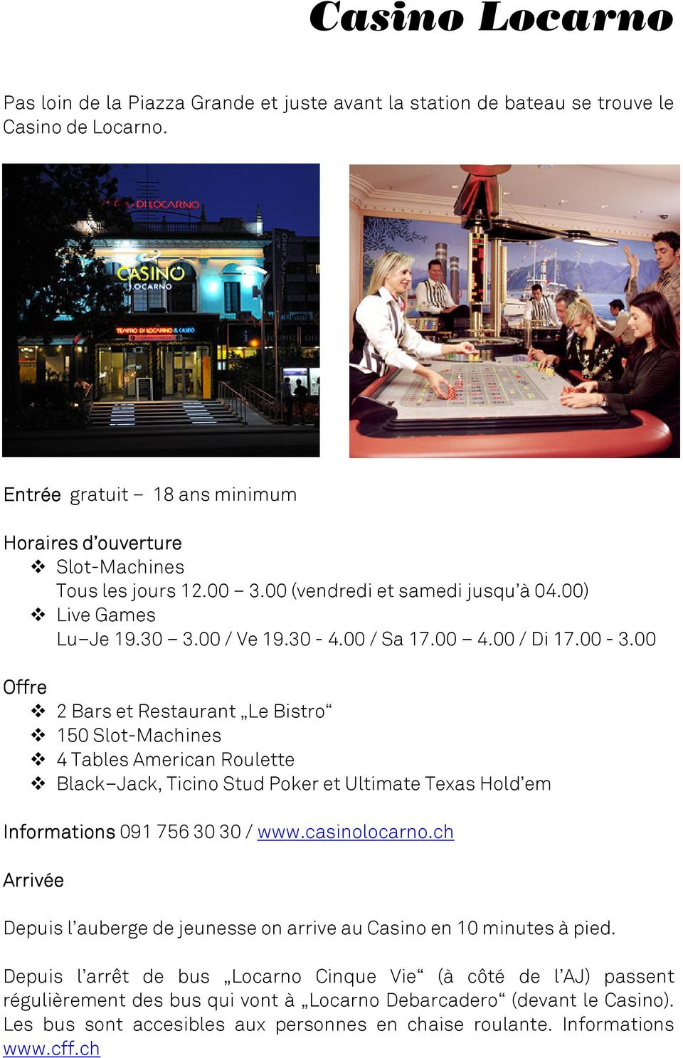 00 Offre 2 Bars et Restaurant Le Bistro 150 Slot2Machines 4 Tables American Roulette Black Jack, Ticino Stud Poker et Ultimate Texas Hold em Informations 0917563030 / www.casinolocarno.