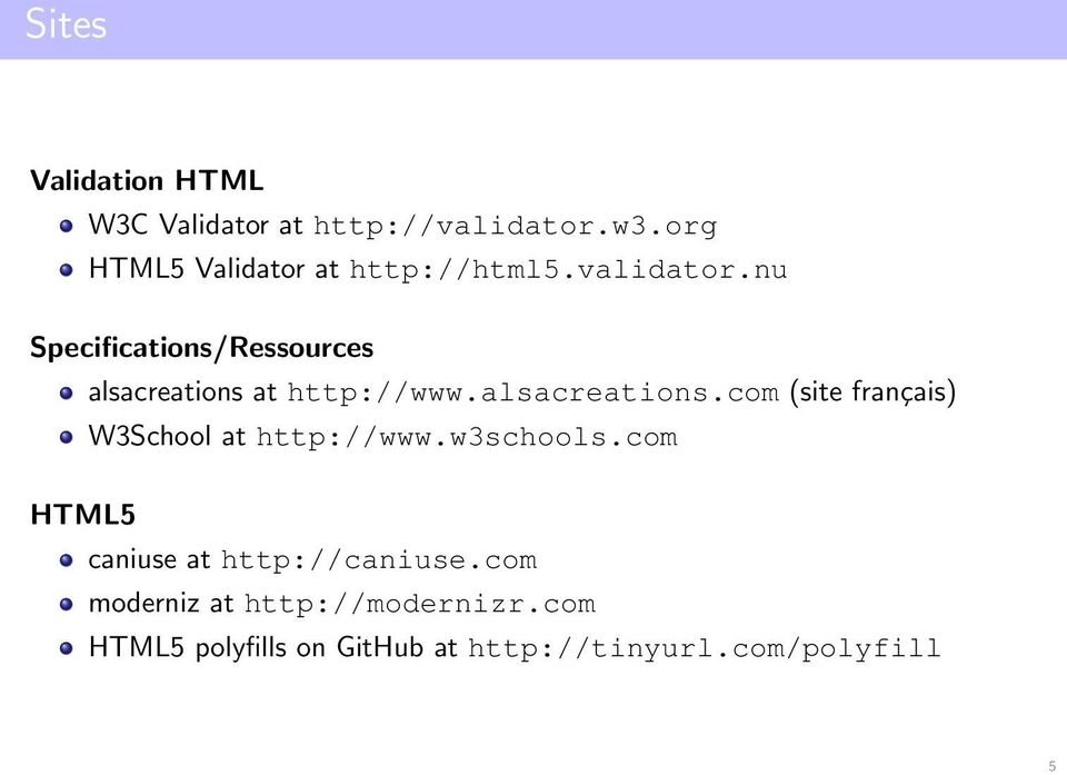 nu Specifications/Ressources alsacreations at http://www.alsacreations.com (site français) W3School at http://www.