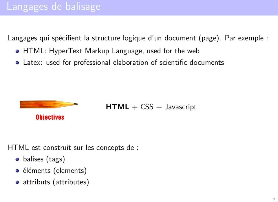 Par exemple : HTML: HyperText Markup Language, used for the web Latex: used for