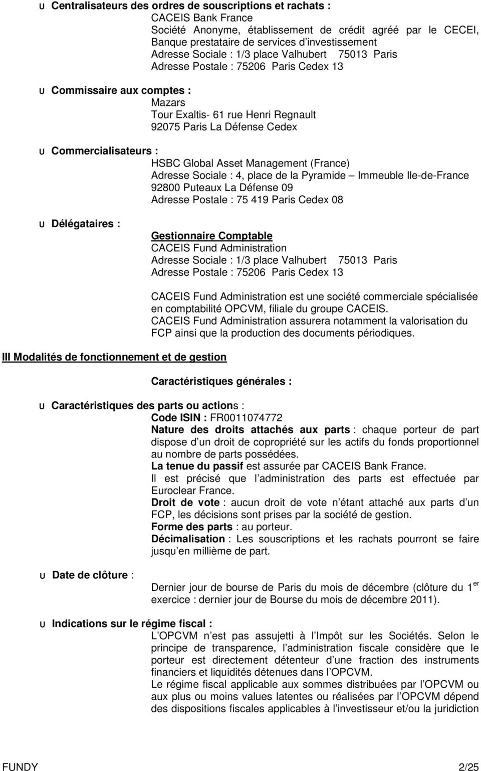 Commercialisateurs : HSBC Global Asset Management (France) Adresse Sociale : 4, place de la Pyramide Immeuble Ile-de-France 92800 Puteaux La Défense 09 Adresse Postale : 75 419 Paris Cedex 08 u
