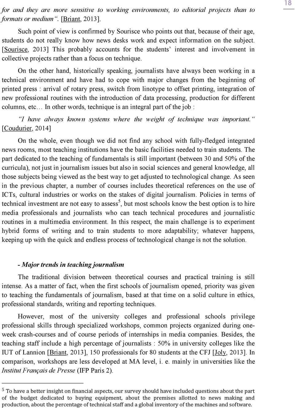 [Sourisce, 2013] This probably accounts for the students interest and involvement in collective projects rather than a focus on technique.