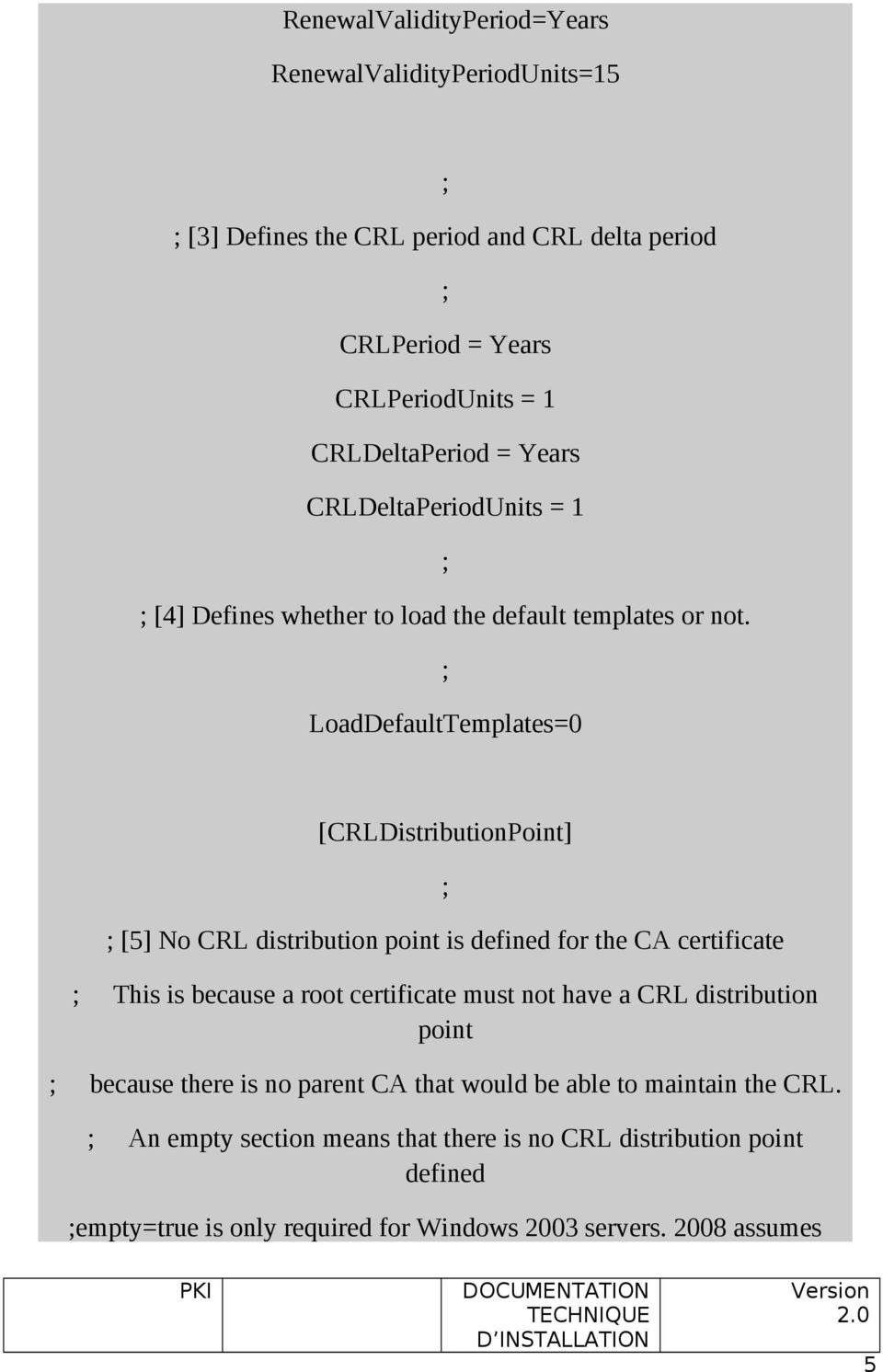 LoadDefaultTemplates=0 [CRLDistributionPoint] [5] No CRL distribution point is defined for the CA certificate This is because a root certificate must not have a