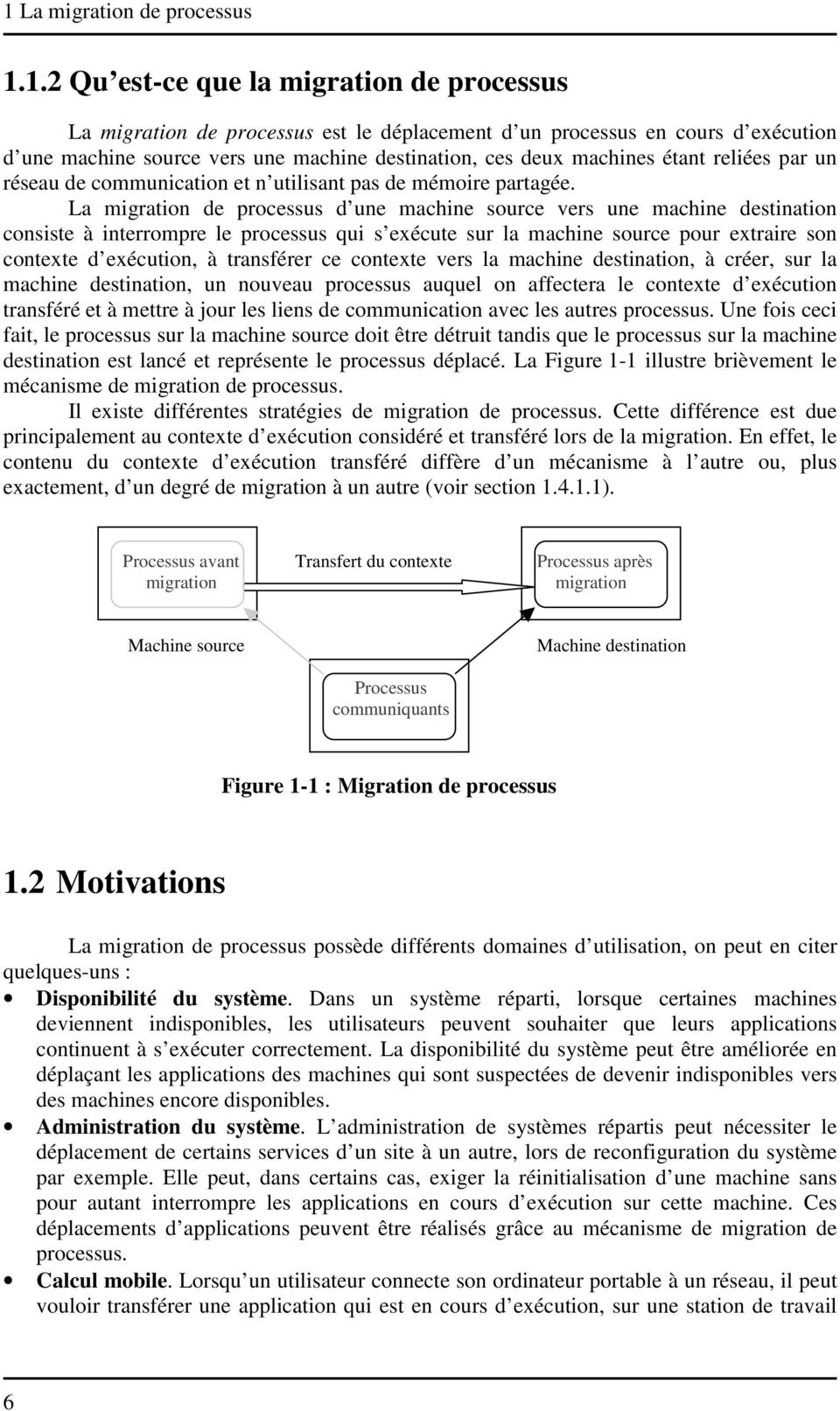 La migration de processus d une machine source vers une machine destination consiste à interrompre le processus qui s exécute sur la machine source pour extraire son contexte d exécution, à