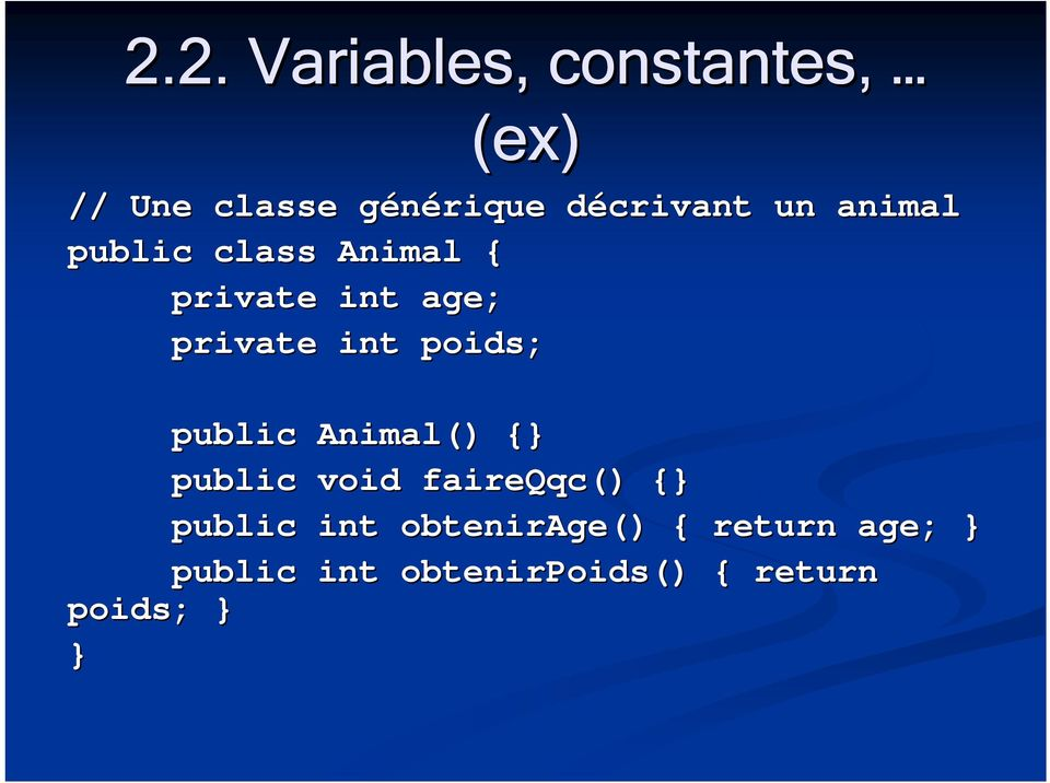 private int poids; public Animal() { public void faireqqc() {