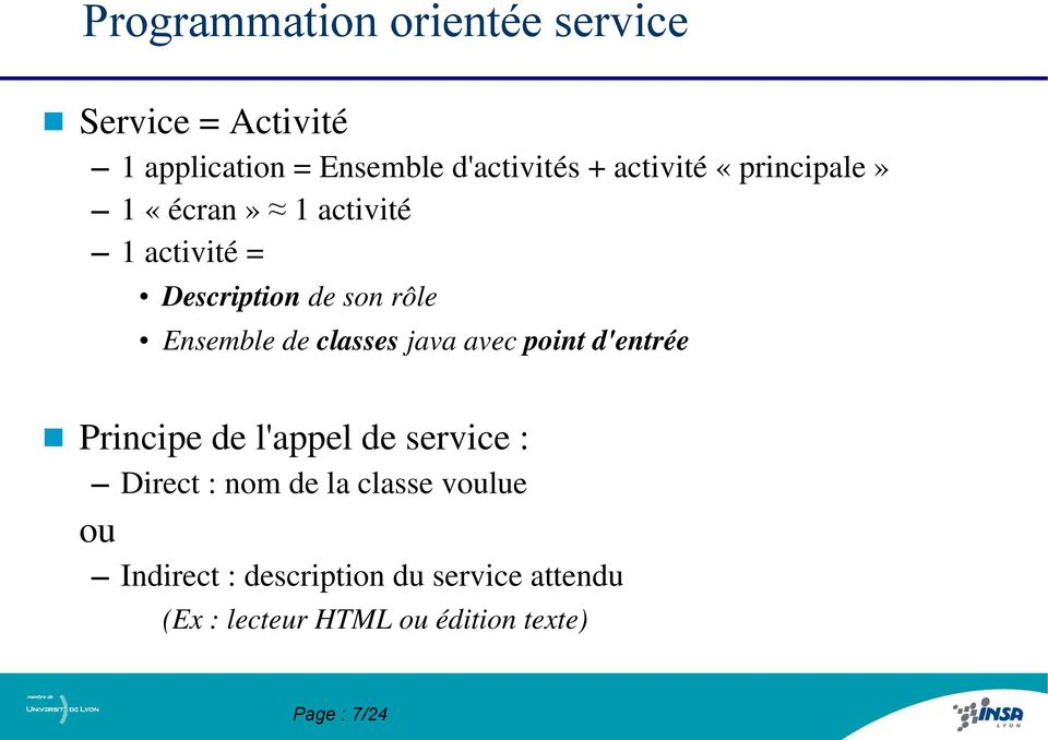 classes java avec point d'entrée Principe de l'appel de service : Direct : nom de la classe