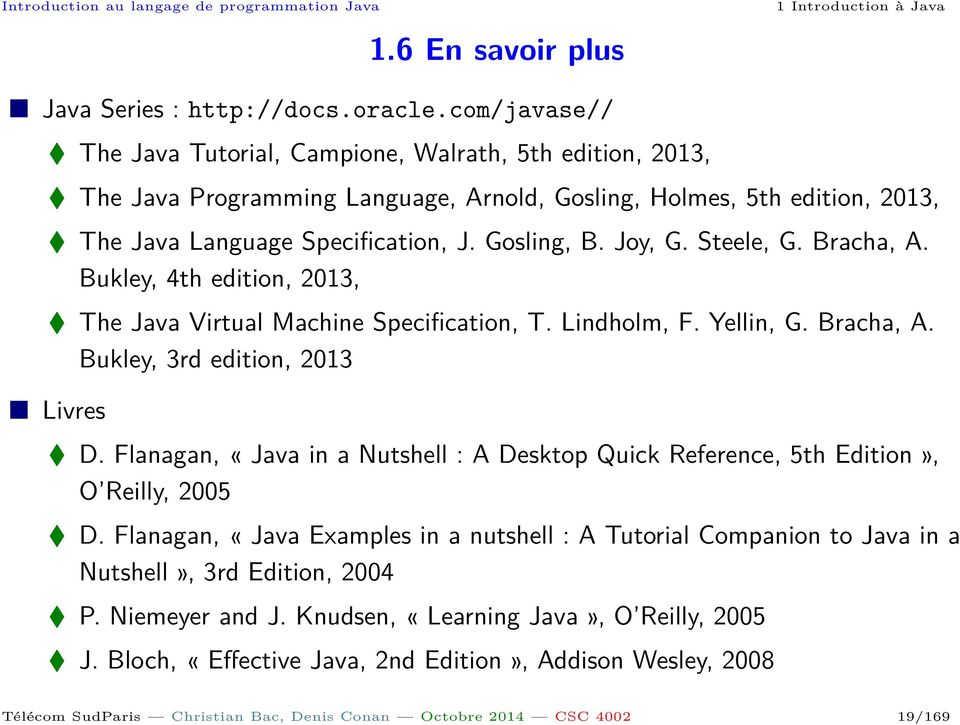 Steele, G. Bracha, A. Bukley, 4th edition, 2013, The Java Virtual Machine Specification, T. Lindholm, F. Yellin, G. Bracha, A. Bukley, 3rd edition, 2013 Livres D.
