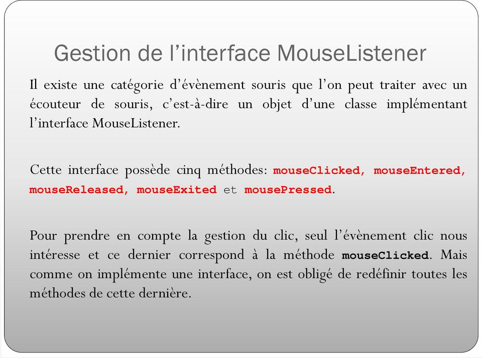 Cette interface possède cinq méthodes: mouseclicked, mouseentered, mousereleased, mouseexited et mousepressed.