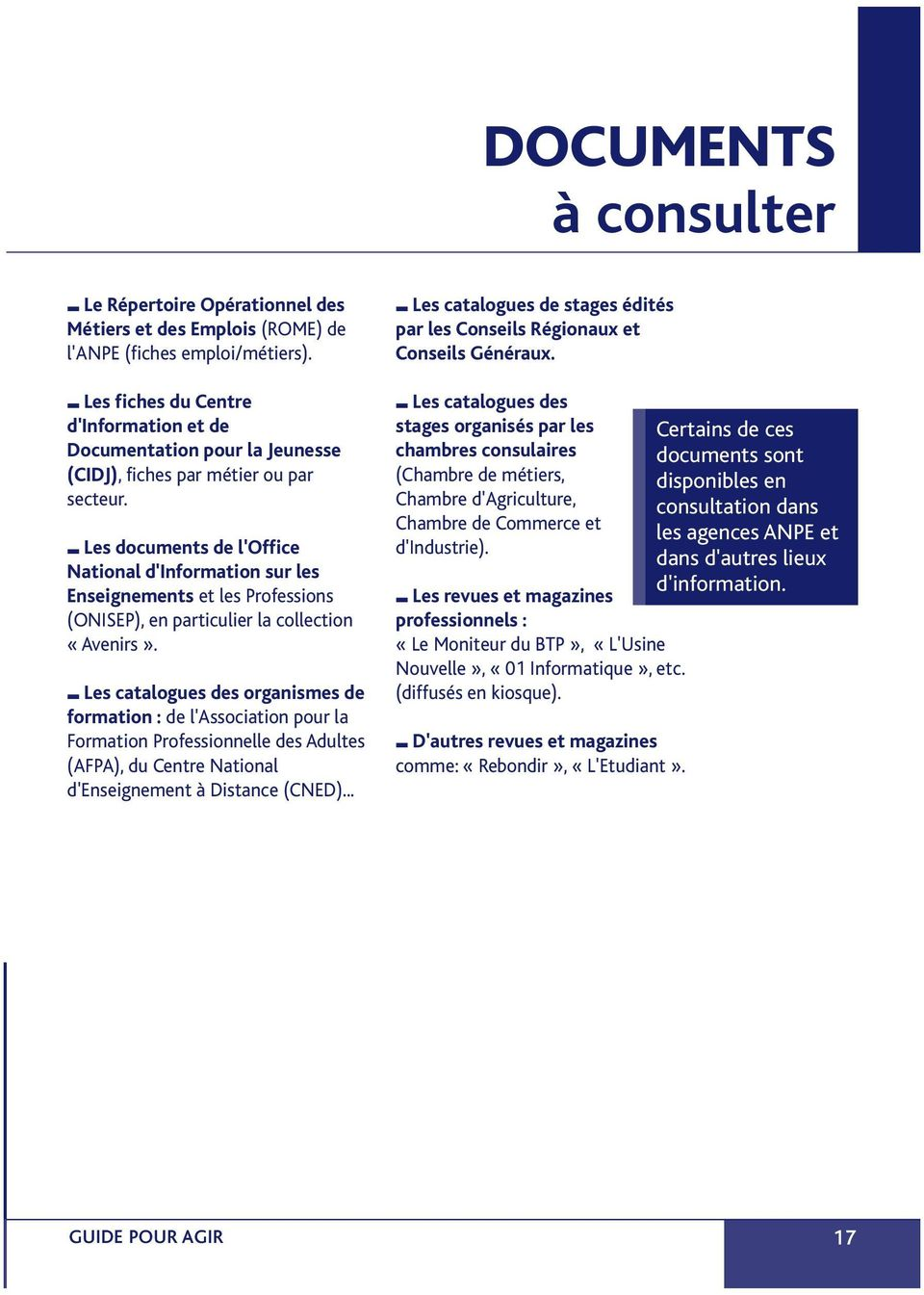Les documents de l'office National d'information sur les Enseignements et les Professions (ONISEP), en particulier la collection «Avenirs».