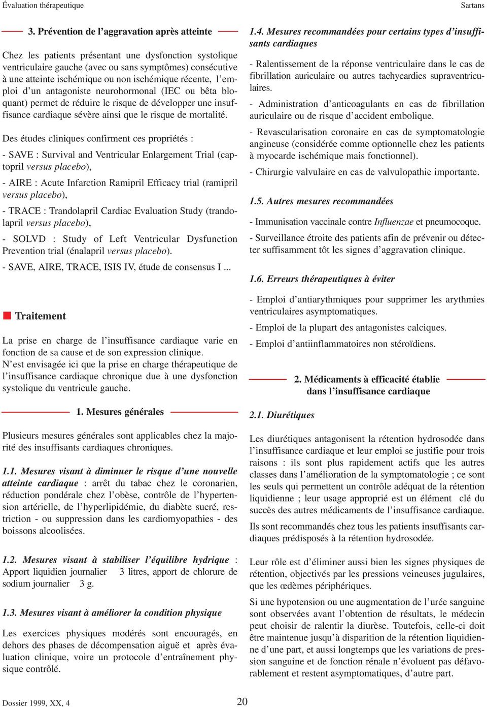 Des études cliniques confirment ces propriétés : - SAVE : Survival and Ventricular Enlargement Trial (captopril versus placebo), - AIRE : Acute Infarction Ramipril Efficacy trial (ramipril versus