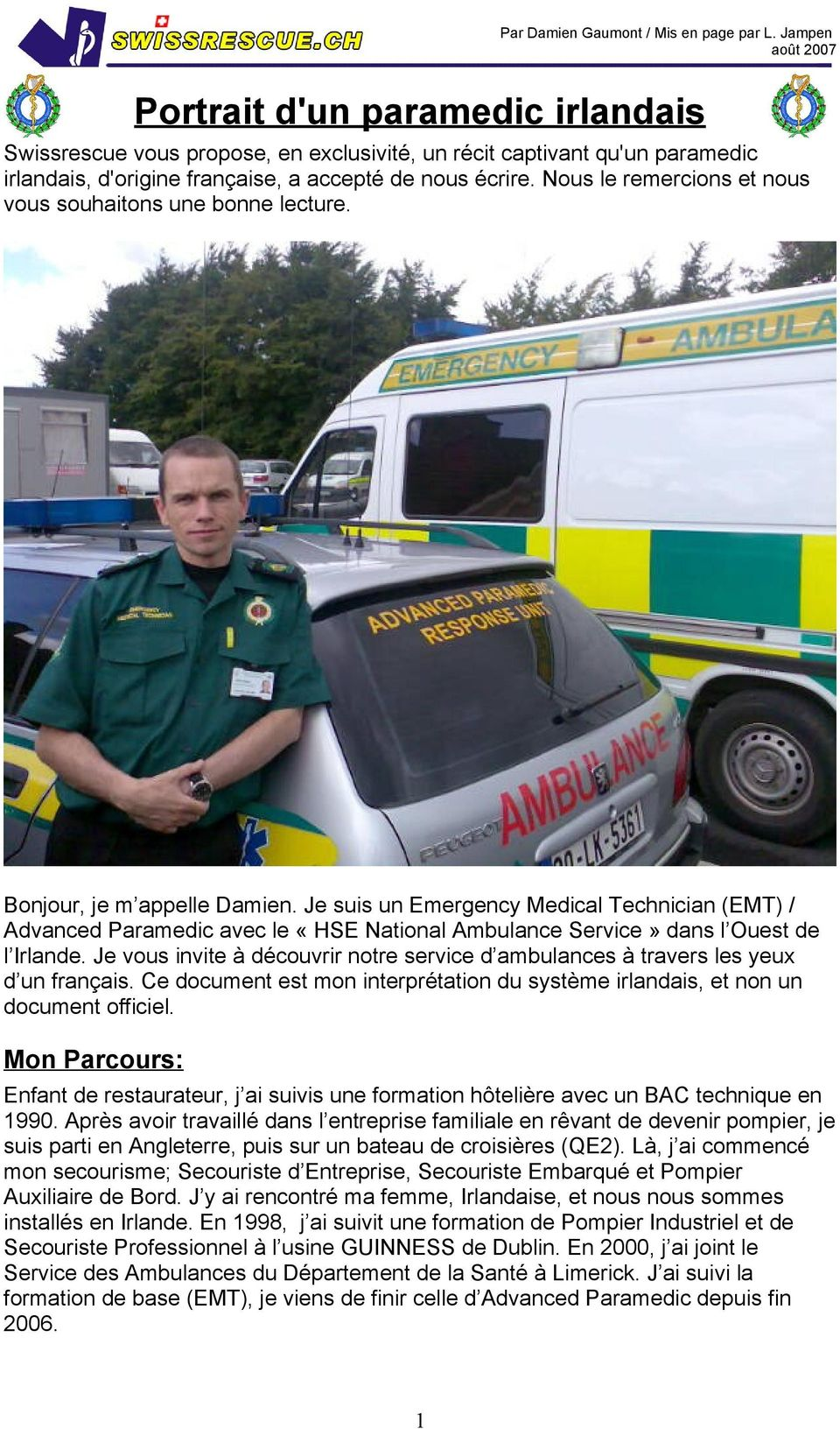 Je suis un Emergency Medical Technician (EMT) / Advanced Paramedic avec le «HSE National Ambulance Service» dans l Ouest de l Irlande.