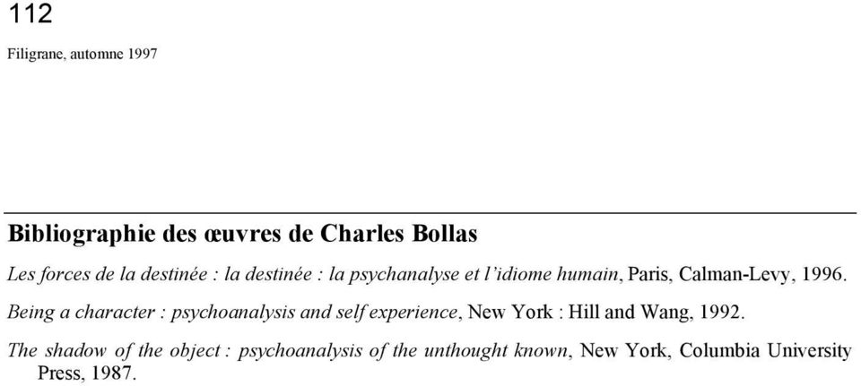 Being a character : psychoanalysis and self experience, New York : Hill and Wang, 1992.