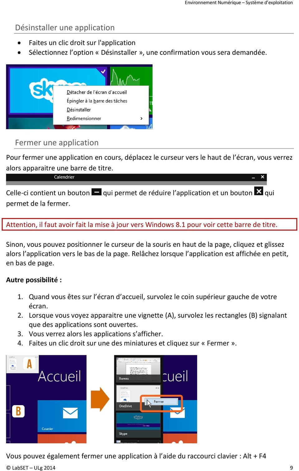 Celle-ci contient un bouton qui permet de réduire l application et un bouton qui permet de la fermer. Attention, il faut avoir fait la mise à jour vers Windows 8.1 pour voir cette barre de titre.