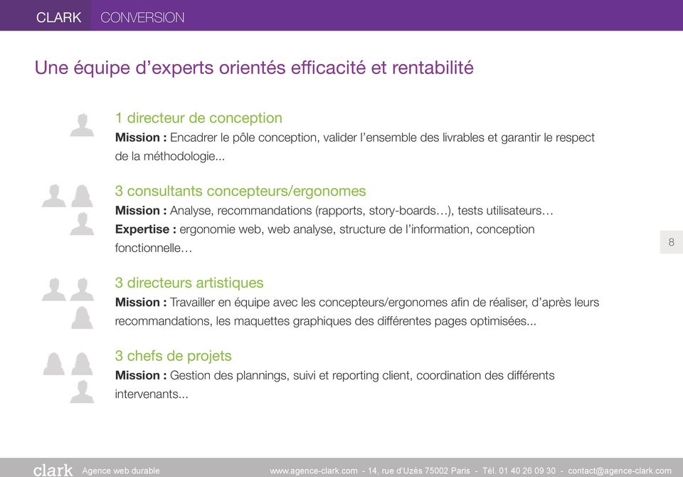.. 3 consultants concepteurs/ergonomes Mission : Analyse, recommandations (rapports, story-boards ), tests utilisateurs Expertise : ergonomie web, web analyse, structure de l