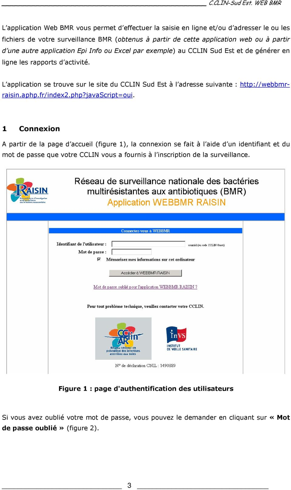 L application se trouve sur le site du CCLIN Sud Est à l adresse suivante : http://webbmrraisin.aphp.fr/index2.php?javascript=oui.