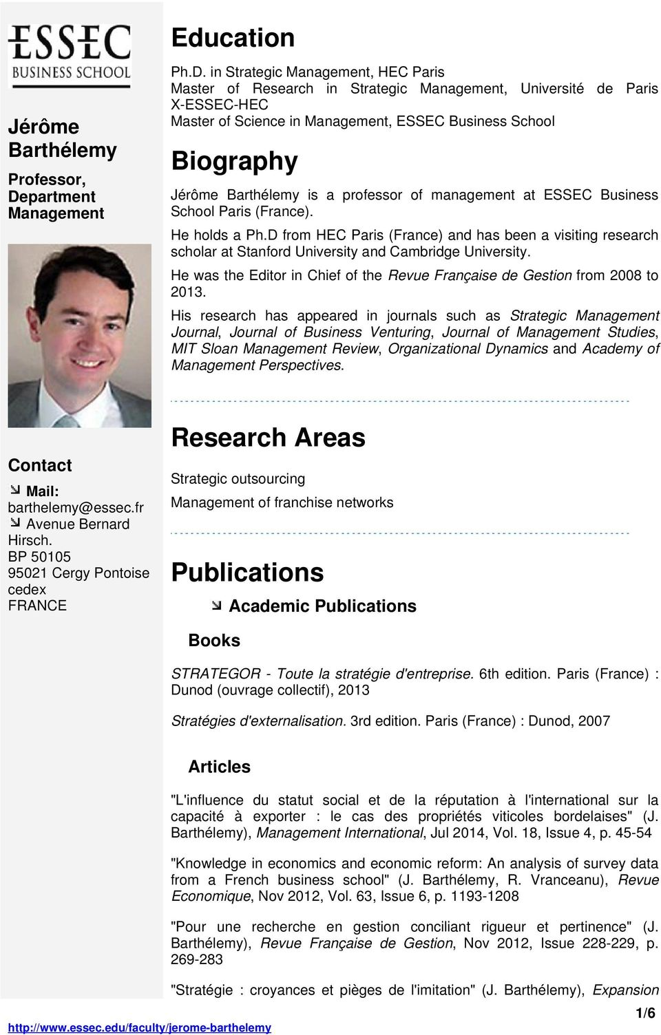 in Strategic Management, HEC Paris Master of Research in Strategic Management, Université de Paris X-ESSEC-HEC Master of Science in Management, ESSEC Business School Biography Jérôme Barthélemy is a