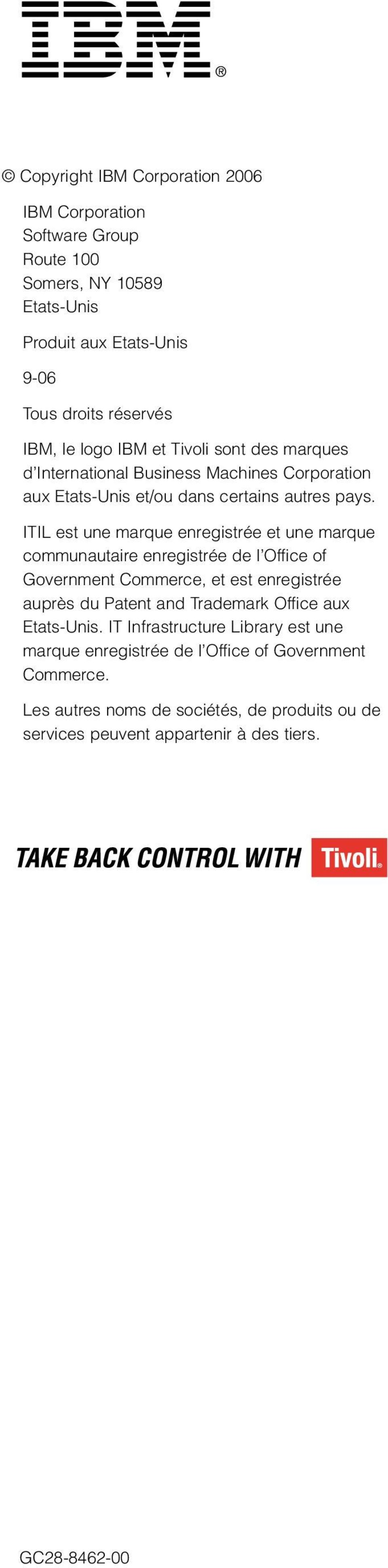 ITIL est une marque enregistrée et une marque communautaire enregistrée de l Office of Government Commerce, et est enregistrée auprès du Patent and Trademark Office